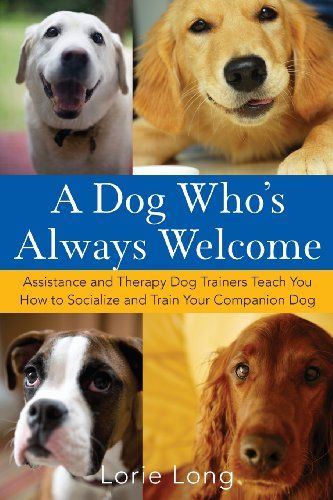 A Dog Who's Always Welcome: Assistance and Therapy Dog Trainers Teach You How to Socialize and Train Your Companion Dog - http://www.thepuppy.org/a-dog-whos-always-welcome-assistance-and-therapy-dog-trainers-teach-you-how-to-socialize-and-train-your-companion-dog/