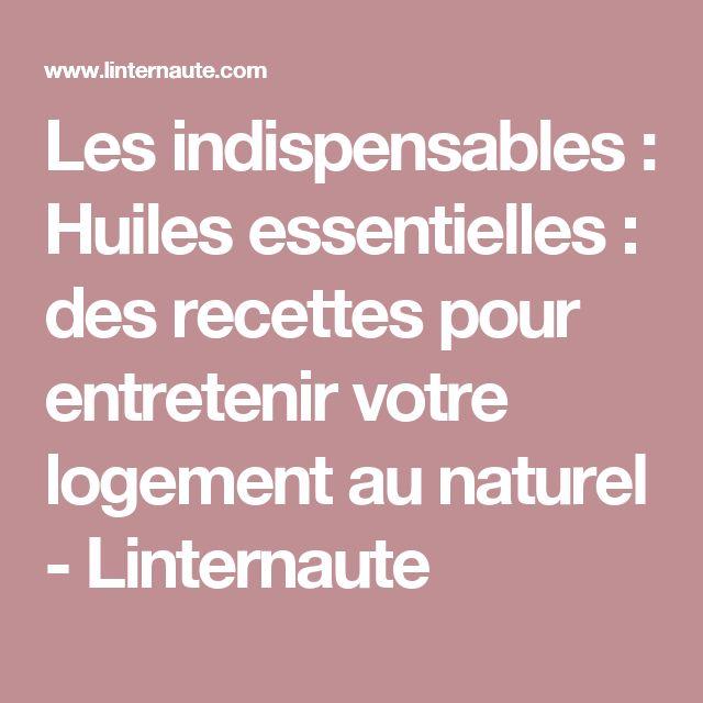 Les indispensables : Huiles essentielles : des recettes pour entretenir votre logement au naturel - Linternaute