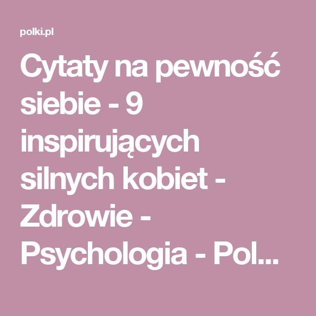 Cytaty na pewność siebie - 9 inspirujących silnych kobiet - Zdrowie - Psychologia - Polki.pl