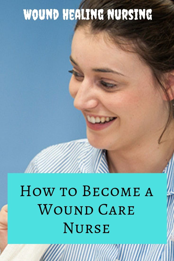 What Is A Wound Care Nurse How To Become Salary And Job Description