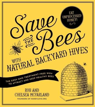 Save the Bees With Backyard Hives: The Easy and Treatment-Free Way to Attract and Keep Healthy Bees