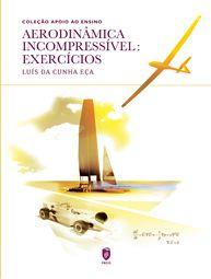 AERODINÂMICA INCOMPRESSÍVEL: EXERCÍCIOS | a editar  Autor:  LUÍS DA CUNHA EÇA  ISBN:  978-989-8481-33-7  http://http://istpress.tecnico.ulisboa.pt/node/393
