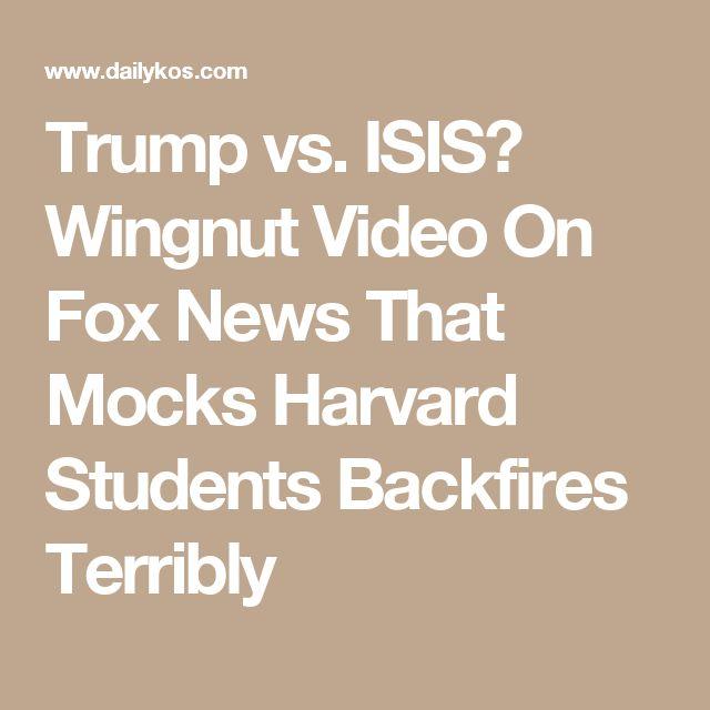 Trump vs. ISIS? Wingnut Video On Fox News That Mocks Harvard Students Backfires Terribly