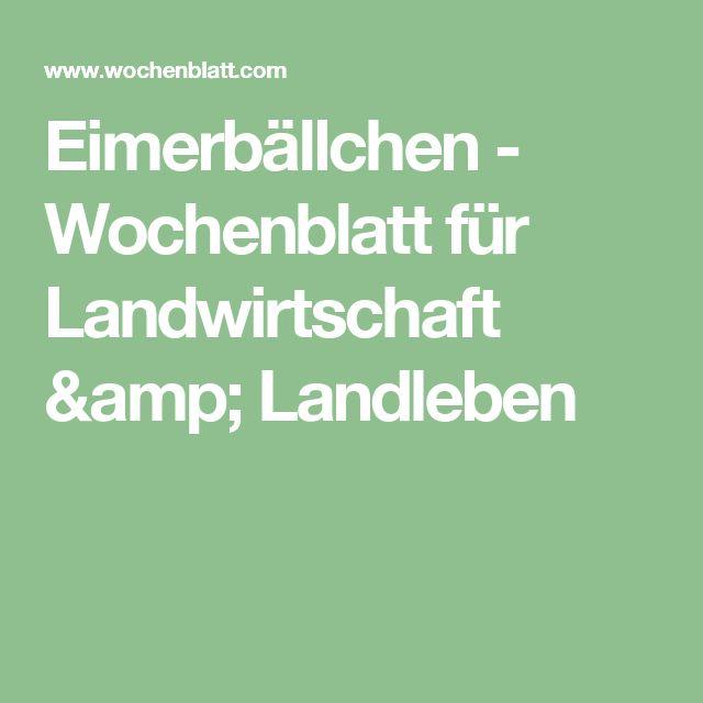 Eimerbällchen - Wochenblatt für Landwirtschaft & Landleben