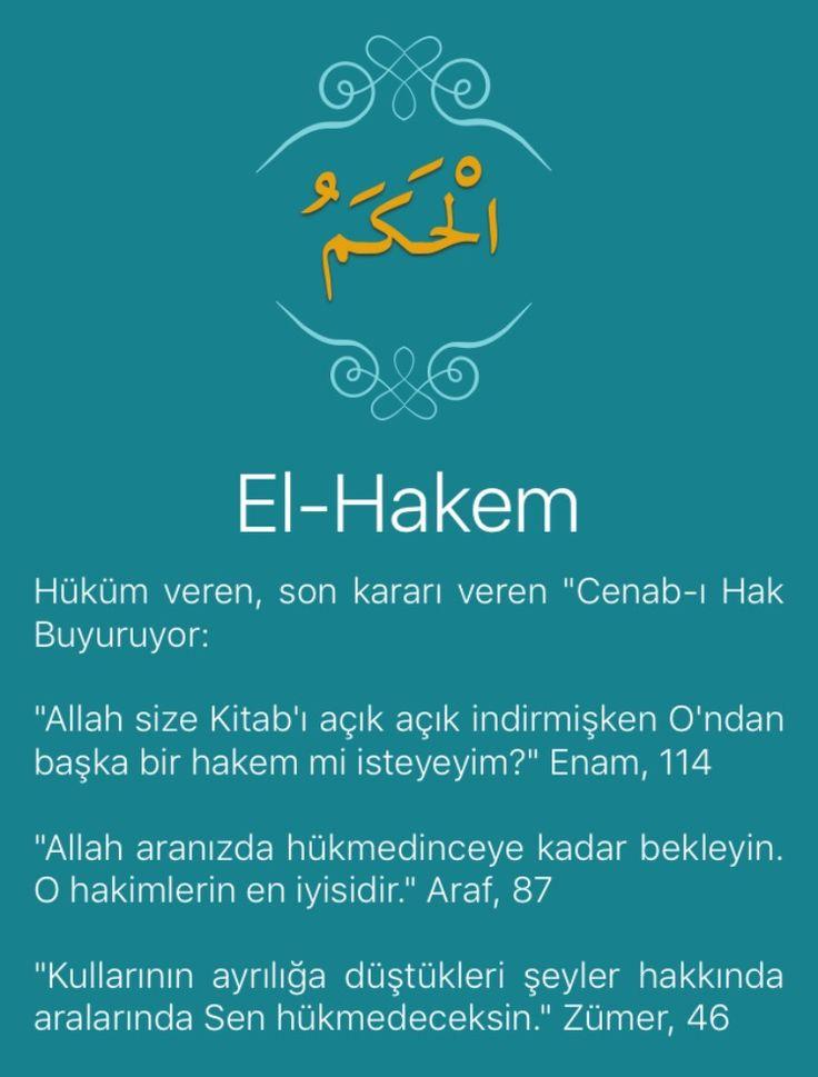 """Hüküm veren, son kararı veren """"Cenab-ı Hak Buyuruyor:  """"Allah size Kitab'ı açık açık indirmişken O'ndan başka bir hakem mi isteyeyim?"""" Enam, 114   """"Allah aranızda hükmedinceye kadar bekleyin. O hakimlerin en iyisidir."""" Araf, 87   """"Kullarının ayrılığa düştükleri şeyler hakkında aralarında Sen hükmedeceksin."""" Zümer, 46   Allah'ın bu ismi, bütün üstün sıfatları ve güzel isimleri içine almaktadır. Çünkü işitmeyen, görmeyen ve haberi olmayan birinin Hakem olması mümkün değildir. O, bu dünyada ve…"""