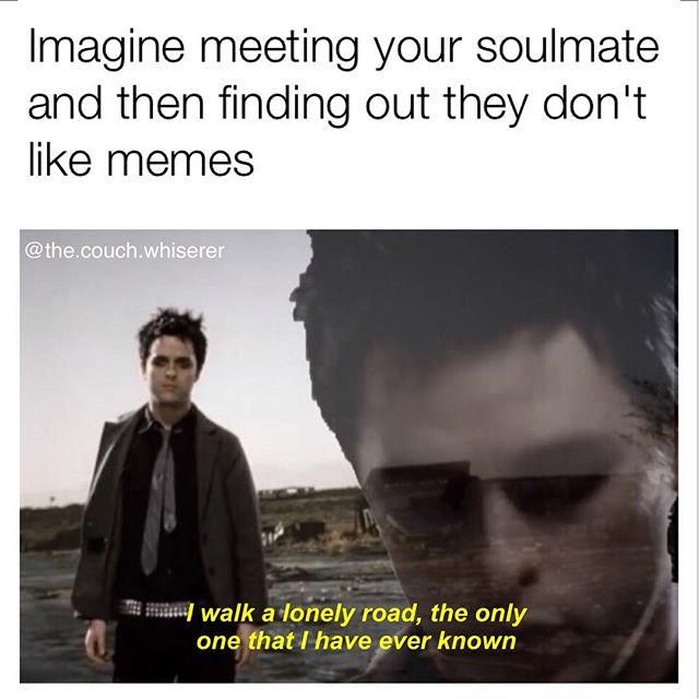 Imagine Meeting Your Soulmate | Know Your Meme    Imagine Meeting Your Soulmate | Know Your Meme    Imagine Meeting Your Soulmate is an image macro series lamenting the discovery of an unfortunate flaw in a romantic partner who previously seemed ideal.    Read more at KnowYourMeme.com.