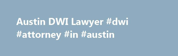 Austin DWI Lawyer #dwi #attorney #in #austin http://alaska.remmont.com/austin-dwi-lawyer-dwi-attorney-in-austin/  Austin DWI Attorney According to the Texas Department of Transportation, every 20 minutes someone is injured or killed in a traffic accident involving alcohol across the state. As a result, state officials are cracking down hard on people suspected of driving while intoxicated and enacting severe penalties for even first-time offenders. The experienced office of Buford Gonzalez…