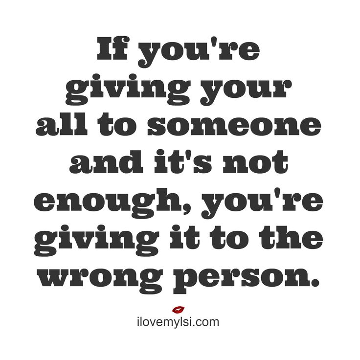 If you're giving your all to someone and it's not enough, you're giving it to the wrong person. #love #relationshipquotes #lovequotes