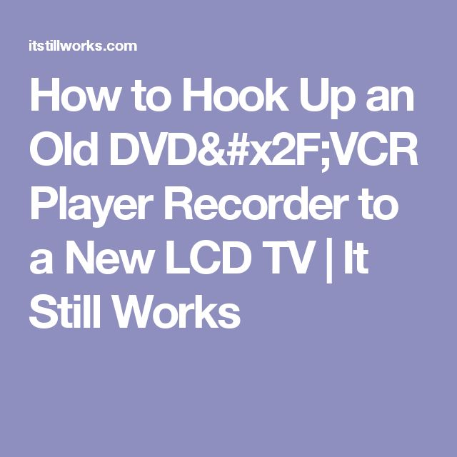 How to Hook Up an Old DVD/VCR Player Recorder to a New LCD TV | It Still Works