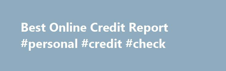 Best Online Credit Report #personal #credit #check http://credit-loan.nef2.com/best-online-credit-report-personal-credit-check/  #which credit report is best # The finances can be utilized based on your needs and personal preferences devoid of mediation with the loan provider anyplace. Scholar obtaining poor credit condition can also make an application for less-than-perfect credit education loans. Cash advance loans allow you Best online credit report to get over your hard cost effective…