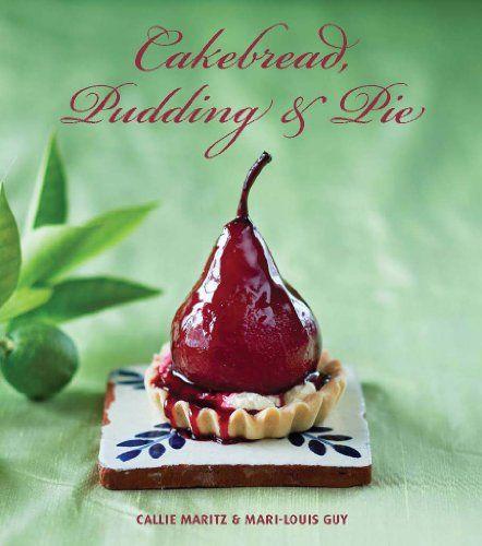 Cakebread, Pudding & Pie -  Callie Maritz, Mari-Louis Guy.