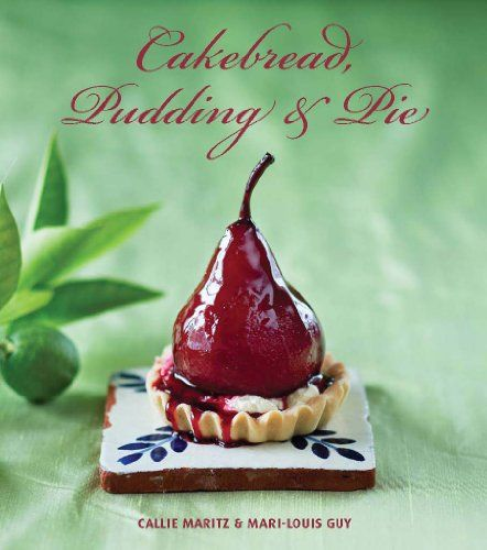 Cakebread, Pudding & Pie -  Callie Maritz, Mari-Louis Guy.
