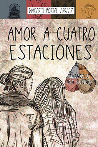 Amor a cuatro estaciones: El diario de una ilusion - Nacarid Portal Arraez