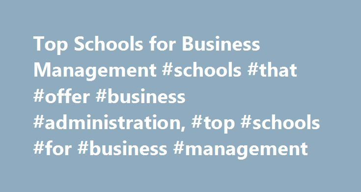 Top Schools for Business Management #schools #that #offer #business #administration, #top #schools #for #business #management http://sierra-leone.remmont.com/top-schools-for-business-management-schools-that-offer-business-administration-top-schools-for-business-management/  # Top Schools for Business Management Find schools that offer these popular programs Actuarial Sciences Business and Commerce, General Business Statistics Customer Service Management eCommerce Logistics, Distribution, and…