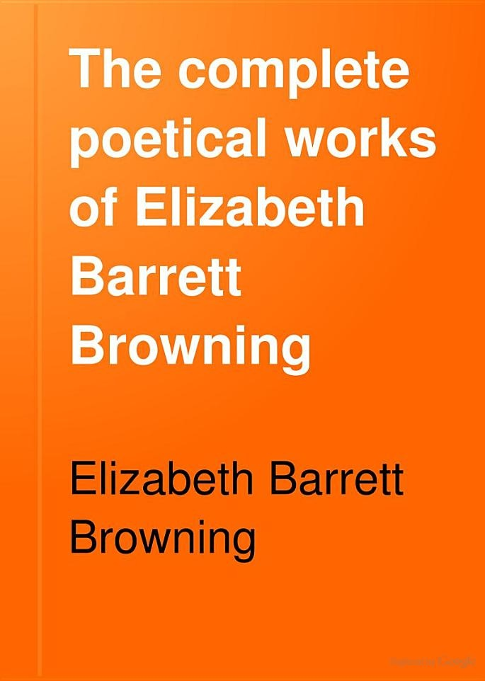 a biography and life work of elizabeth barrett browning in poetry Elizabeth barrett browning - poet - born in 1806 at coxhoe hall, durham,  england  elizabeth developed a lung ailment that plagued her for the rest of her  life  the attention of poet robert browning, whose work elizabeth had praised  in one.
