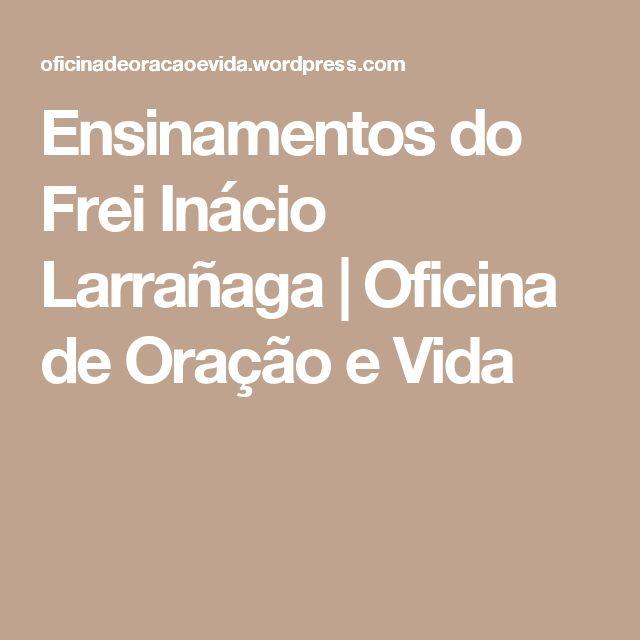 Ensinamentos do Frei Inácio Larrañaga | Oficina de Oração e Vida