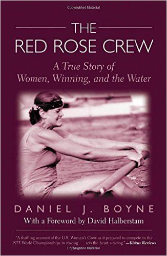 Red Rose Crew: A True Story Of Women, Winning, And The Water: Daniel J. Boyne…