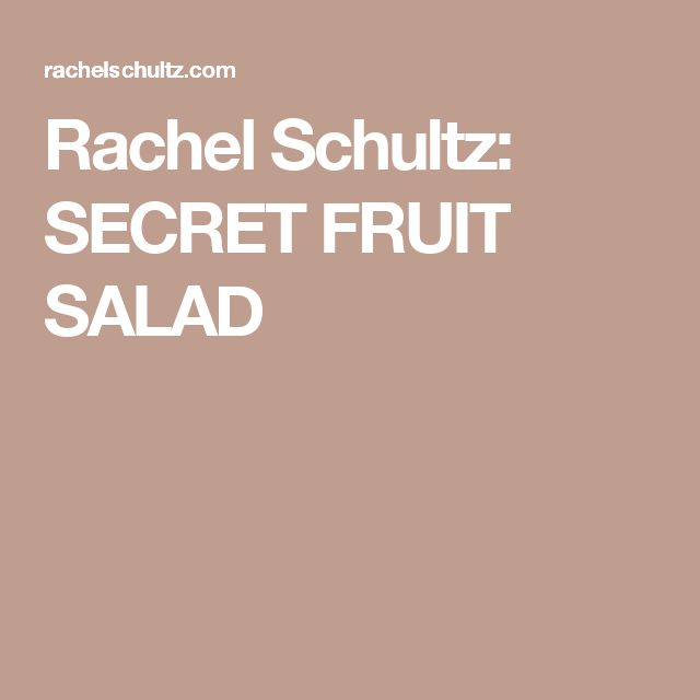 Rachel Schultz:  SECRET FRUIT SALAD
