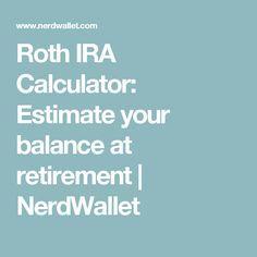 Roth IRA Calculator: Estimate your balance at retirement | NerdWallet