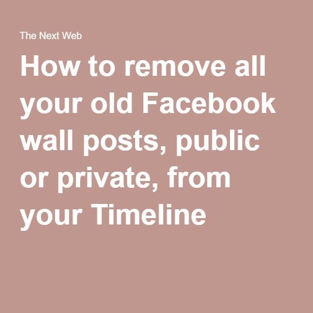How to remove all your old Facebook wall posts, public or private, from your Timeline
