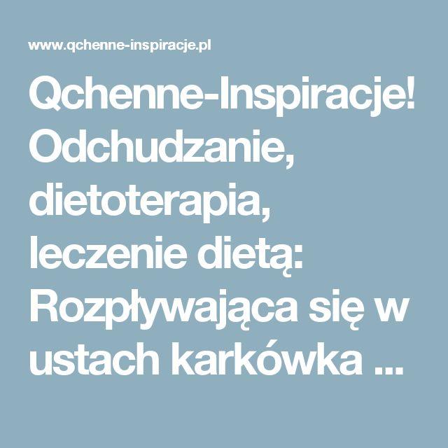 Qchenne-Inspiracje! Odchudzanie, dietoterapia, leczenie dietą: Rozpływająca się w ustach karkówka według sugestii Magdy Gessler