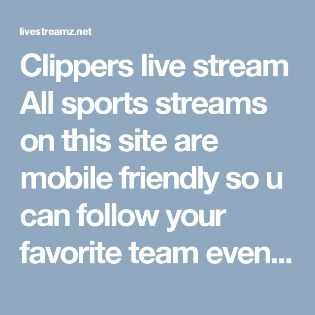 Clippers live stream All sports streams on this site are mobile friendly so u can follow your favorite team even if your on the road with your iphone or android. http://livestreamz.net/clippers-stream/ #Nuggets_live_stream #Timberwolves_live_stream #Thunder_live_stream #Trail_Blazers_live_stream #Warriors_live_stream #Clippers_live_stream #Lakers_live_stream #Mavericks_live_stream