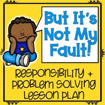 """Helping students to take responsibility for their actions and become better independent problem solvers is a big part of our role as educators! This companion to the book """"But It's Not My Fault!"""" is an engaging way to do just that. *This lesson is also available as part of my Responsibility Lesson Plan Bundle.*"""