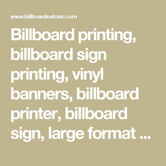 Billboard printing, billboard sign printing, vinyl banners, billboard printer, billboard sign, large format printer