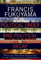Political order and political decay : from the industrial revolution to the globalization of democracy / Francis Fukuyama.