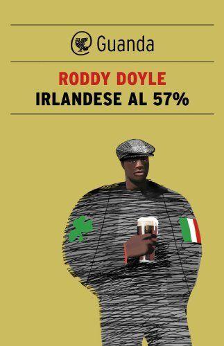 Irlandese al 57% (Le Fenici tascabili) (Italian Edition) by Roddy Doyle. $9.52. 276 pages. Publisher: Guanda (January 10, 2013)