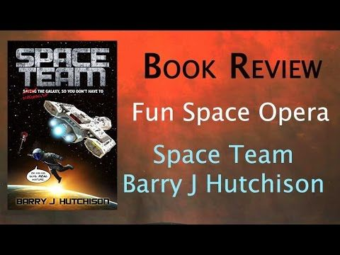 Sci fi Book Review: Space Team by Barry J. Hutchison