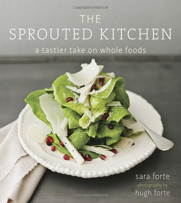 The Sprouted Kitchen: A Tastier Take on Whole Foods: Sara Forte, Hugh Forte