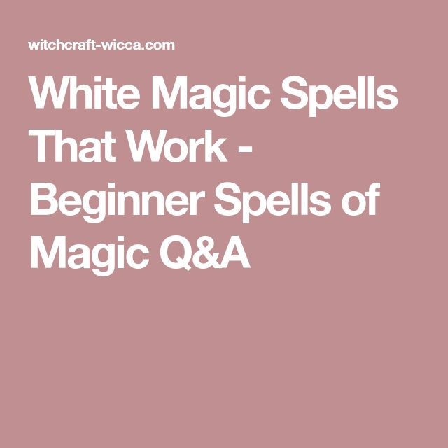 White Magic Spells That Work - Beginner Spells of Magic Q&A