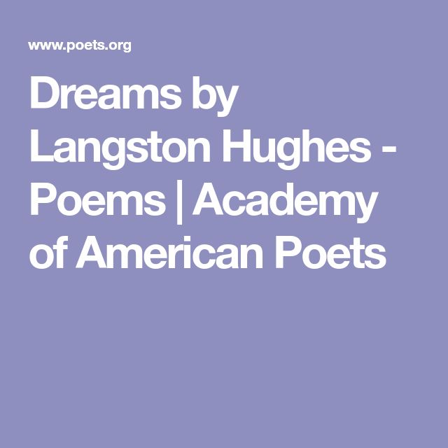 poem analysis dreams by langston hughes Read poems by langston hughes james mercer langston hughes was born february 1, 1902, in joplin, missouri his parents divorced when he was a young child, and his father moved to mexico hold fast to dreams for if dreams die life is a broken-winged bird that cannot fly.