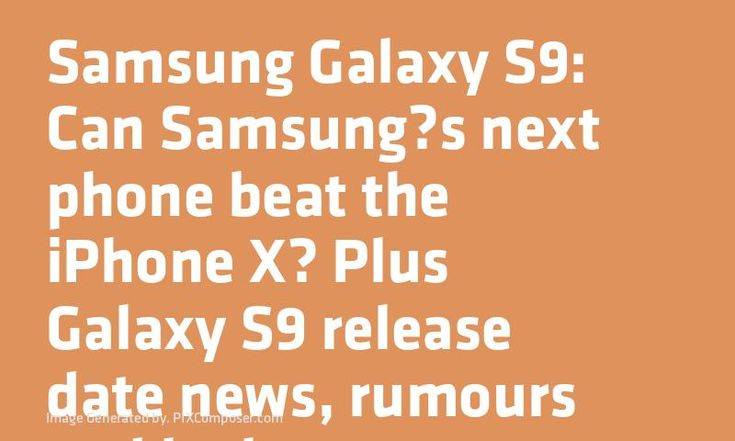 #Samsung #Galaxy S9: Can #Samsungs next phone beat the #iPhone X? Plus #Galaxy S9 release date #News rumours and leaks