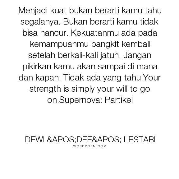 """Dewi 'Dee' Lestari - """"Menjadi kuat bukan berarti kamu tahu segalanya. Bukan berarti kamu tidak bisa hancur...."""". inspirational"""