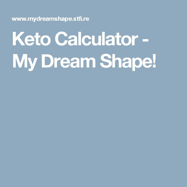 Keto Calculator - My Dream Shape!