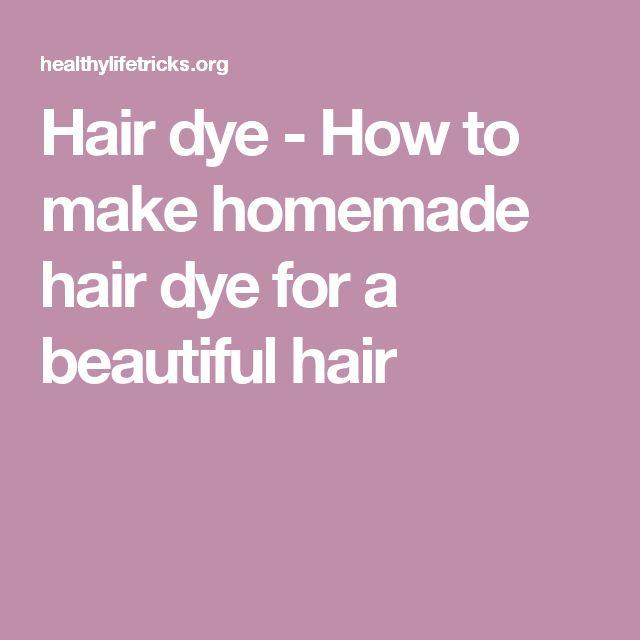 Hair dye - How to make homemade hair dye for a beautiful hair