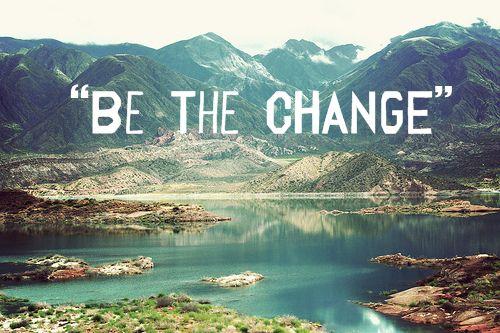 Bądź zmianą... :)