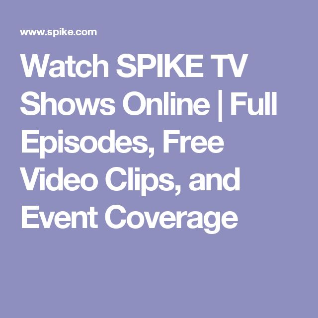 Watch SPIKE TV Shows Online | Full Episodes, Free Video Clips, and Event Coverage