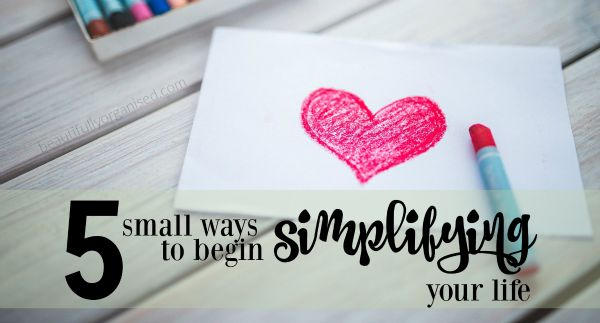 5 small ways to begin simplifying your life. Perfect for people who want to embrace simple living, minimalism etc but feel overwhelmed and don't know where to start.