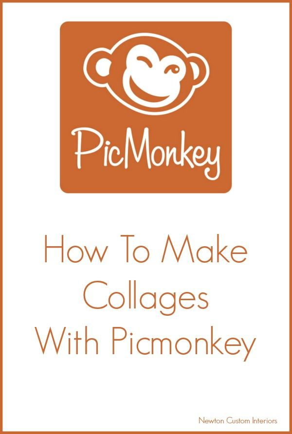 How To Make Collages With Picmonkey from NewtonCustomInteriors.com