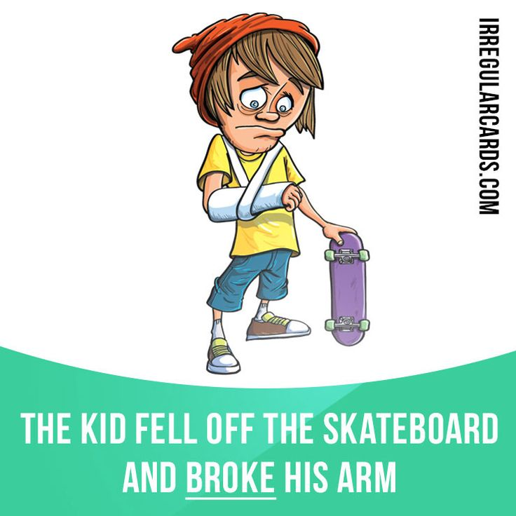 """Break"" means to separate into two or more pieces, or to stop working by being damaged.  Example: The kid fell off the skateboard and broke his arm.  #irregularverbs #englishverbs #verbs #english #englishlanguage #learnenglish #studyenglish #language #vocabulary #dictionary #efl #esl #tesl #tefl #toefl #ielts #toeic #englishlearning #vocab #break #separate"