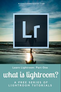 LEARN LIGHTROOM SERIES: Part One - What is Lightroom?