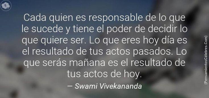 Swami Vivekananda. cada quien es responsable de lo que le sucede y tiene el poder de decidir