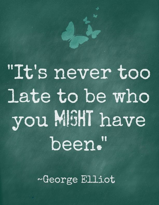 Now What—>Writing Goals - It's never too late to be who you MIGHT have been.