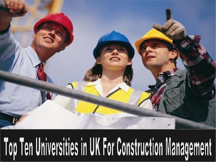 Here is a list of top universities of UK from Guardian Top University Guide 2013 for construction-related jobs. Take a look if you are looking forward to purse construction management. http://www.slideshare.net/EdenBrown/top-ten-universities-in-uk-for-construction-management