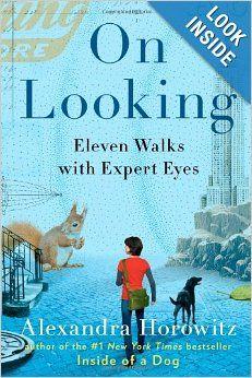 On Looking: Eleven Walks with Expert Eyes: Alexandra Horowitz: 9781439191255: Amazon.com: Books