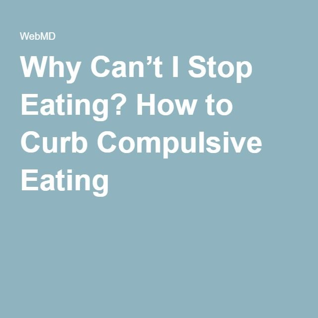 Why Can't I Stop Eating? How to Curb Compulsive Eating