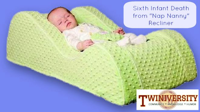 "Sixth Infant Death From Using ""Nap Nanny"" Recliner. Nap Nanny recliners should no longer be sold in stores, but stay away from them at yard sales, as a hand-me-down gift or on an online auction site. Read more at Twiniversity.com"
